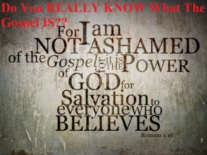 Do You REALLY KNOW What The Gospel IS? – Part 1