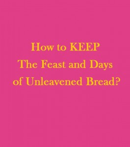 How To KEEP The 7 Day Feast Of Unleavened Bread